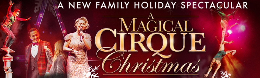 A Magical Cirque Christmas. Experience the magic of Christmas with dazzling illusions and breathtaking cirque artists, performing to all your favorite holiday music.