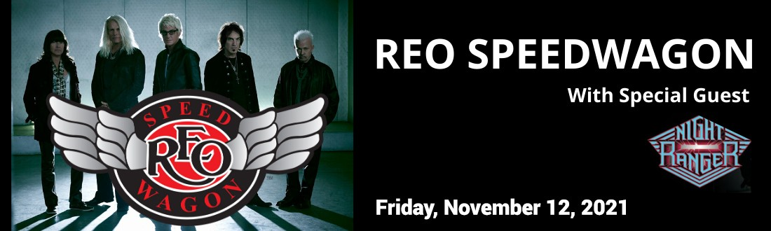**RESCHEDULED** REO SPEEDWAGON WITH SPECIAL GUEST NIGHT RANGER FRIDAY, NOVEMBER 12, 2021